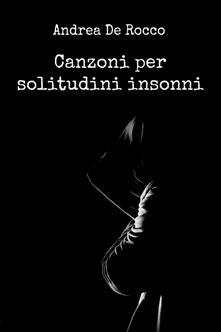 Canzoni per solitudini insonni - Andrea De Rocco - copertina