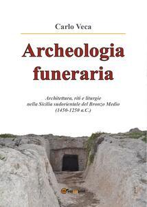 Archeologia funeraria. Architettura riti e liturgie nella Sicilia sudorientale del Bronzo medio (1450-1250 a.C.)