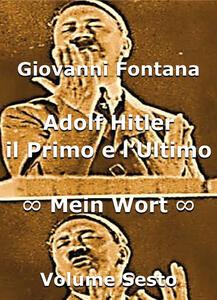 Adolf Hitler il primo e l'ultimo. Mein Wort Vol. 6