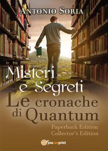 Misteri e segreti. Le cronache di Quantum. Paperback Edition. Collector's edition