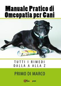 Manuale pratico di omeopatia per cani: tutti i rimedi dalla A alla Z