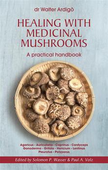 Healing with medicinal mushrooms. A practical handbook