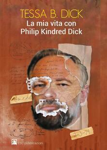 La mia vita con Philip Kindred Dick - Tessa B. Dick - copertina