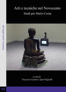 Arti e tecniche nel Novecento. Studi per Mario Costa - Vincenzo Cuomo,Igor Pelgreffi - copertina