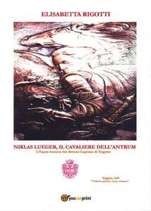 Niklas Lueger, il cavaliere dell'Antrum. L'Eques auratus che divenne Capitano di Tergeste