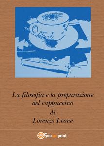 Libro La filosofia e la preparazione del cappuccino Lorenzo Leone