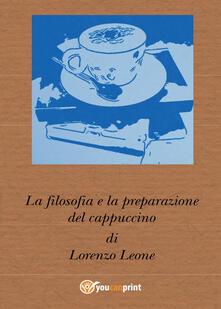La filosofia e la preparazione del cappuccino - Lorenzo Leone - copertina