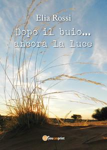 Libro Dopo il buio... ancora la luce Elia Rossi