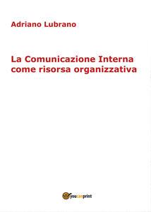 La comunicazione interna come risorsa organizzativa