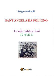 Sant'Angela da Foligno. Le mie pubblicazioni 1976-2017
