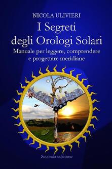 I segreti degli orologi solari. Manuale per leggere, comprendere e progettare meridiane - Nicola Ulivieri - ebook