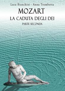 Mozart. La caduta degli dei. Parte seconda - Bianchini Luca,Anna Trombetta - copertina