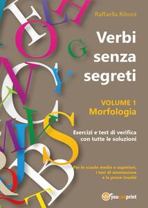 Verbi senza segreti. Morfologia. Vol. 1