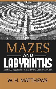 Mazes and labyrinths. A general account of their history and development