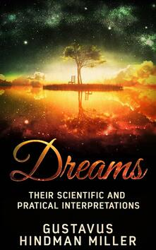 Dreams. Their scientific and practical interpretations