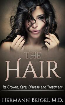 Thehair. Its growth, care, disease and treatment