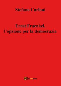 Ernst Fraenkel. L'opzione per la democrazia - Stefano Carloni - copertina