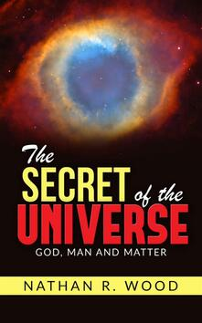 Thesecret of the universe. God, man and matter