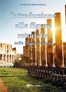 Introduzione alle figure retoriche nella lingua italiana - Damiano Martorelli - ebook