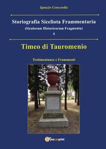 Timeo di Tauromenio. Testimonianze e frammenti. Storiografia siceliota frammentaria. Vol. 4