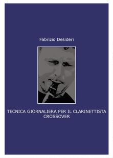 Tecnica giornaliera per il clarinettista crossover - Fabrizio Desideri - copertina