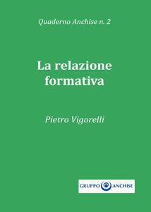 La relazione formativa. Quaderno Anchise. Vol. 2