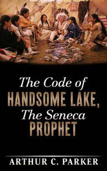 Thecode of Handsome Lake. The Seneca prophet
