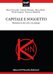 Capitale e soggetto - Marco Ciccarella,Gabriele Miniagio,Marco Basile - copertina