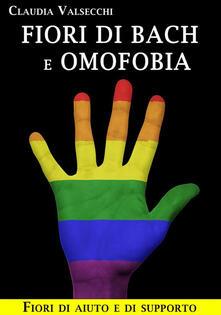 Fiori di Bach e omofobia. Fiori di aiuto e di supporto - Claudia Valsecchi - ebook