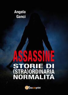 Assassine. Storie di (stra) ordinaria normalità - Angela Ganci - copertina