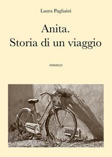 Anita. Storia di un viaggio - Laura Pagliaini - copertina