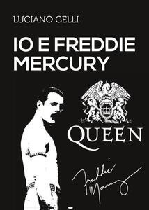 Io e Freddy Mercury