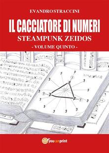 Il cacciatore di numeri. Steampunk zeidos. Vol. 5 - Evandro Straccini - ebook