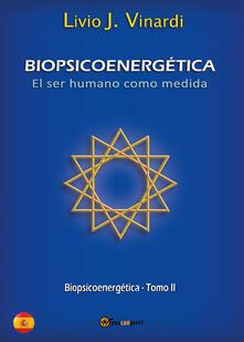 Biopsicoenergética. El ser humano como medida. Vol. 2 - Livio J. Vinardi - copertina