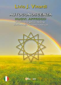 Autoconoscenza. Nuovi approcci (biopsicoenergetica, healing, bioritmologia, sistema isoterico)