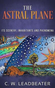 Theastral plane. Its scenery, inhabitants and phenomena