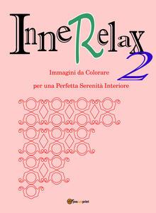 InneRelax. Immagini da colorare per una perfetta serenità interiore. Ediz. illustrata. Vol. 2