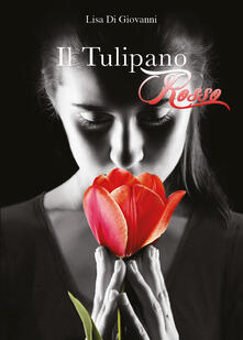 Il tulipano rosso - Lisa Di Giovanni - copertina