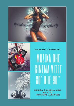 Musica e cinema anni '80 e '90. Ediz. albanese