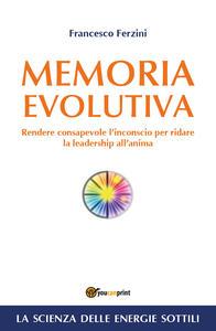 Memoria evolutiva. Rendere consapevole l'inconscio per ridare la leadership all'anima
