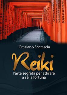 Reiki. L'arte segreta per attirare a sé la fortuna - Graziano Scarascia - ebook