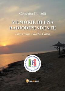 Memorie di una radiodipendente. I miei anni a Radio Cairo