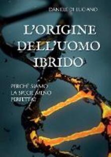 L origine delluomo ibrido. Perché siamo la specie meno perfetta?.pdf
