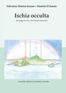Ischia occulta. Messaggi di luce dai mondi superiori