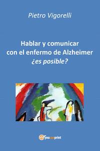 Hablar y comunicar con el enfermo de Alzheimer. Es posible?