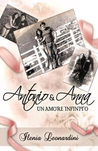 Antonio & Anna. Un amore infinito - Ilenia Leonardini - copertina