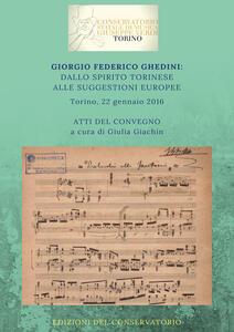 Giorgio Federico Ghedini: dallo spirito torinese alle suggestioni europee. Atti del Convegno (Torino, 22 gennaio 2016)