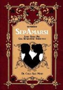 SepAmarsi. Linee guida per una separazione amorevole - Carla Sale Musio - copertina