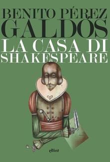 La casa di Shakespeare - Benito Pérez Galdós - copertina