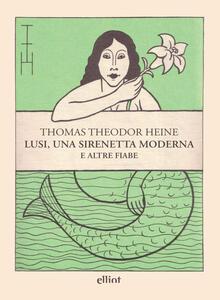 Libro Lusi, una sirenetta moderna e altre fiabe Thomas Theodor Heine